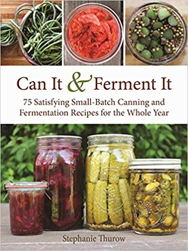 Can It & Ferment It- More Than 75 Satisfying Small-Batch Canning and Fermentation Recipes for the Whole Year