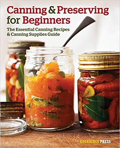 Canning and Preserving for Beginners- The Essential Canning Recipes and Canning Supplies Guide