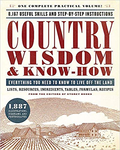 Country Wisdom & Know-How- Everything You Need to Know to Live Off the Land