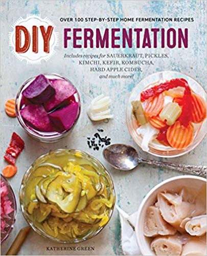 DIY Fermentation- Over 100 Step-By-Step Home Fermentation Recipes