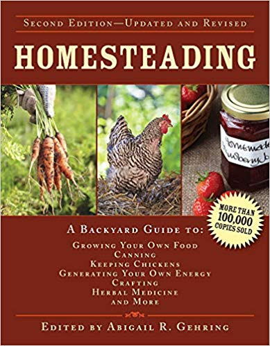 Homesteading A Backyard Guide to Growing Your Own Food, Canning, Keeping Chickens, Generating Your Own Energy, Crafting, Herbal Medicine, and More