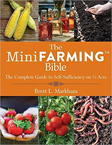 The Mini Farming Bible- The Complete Guide to Self-Sufficiency on ¼ Acre