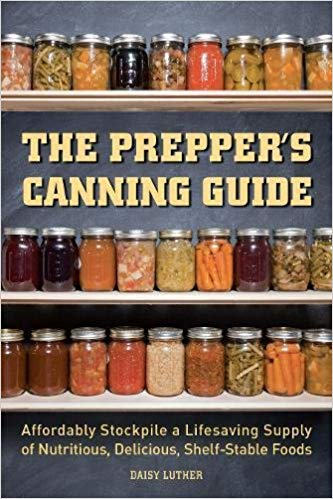 The Prepper's Canning Guide- Affordably Stockpile a Lifesaving Supply of Nutritious, Delicious, Shelf-Stable Foods