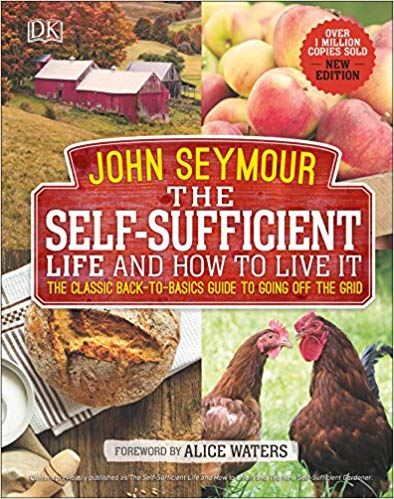 The Self-Sufficient Life and How to Live It- The Complete Back-to-Basics Guide
